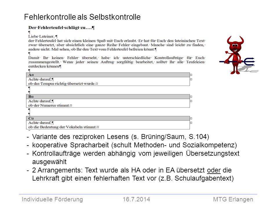 Individuelle Förderung 16.7.2014 MTG Erlangen Fehlerkontrolle als Selbstkontrolle -Variante des reziproken Lesens (s. Brüning/Saum, S.104) -kooperativ