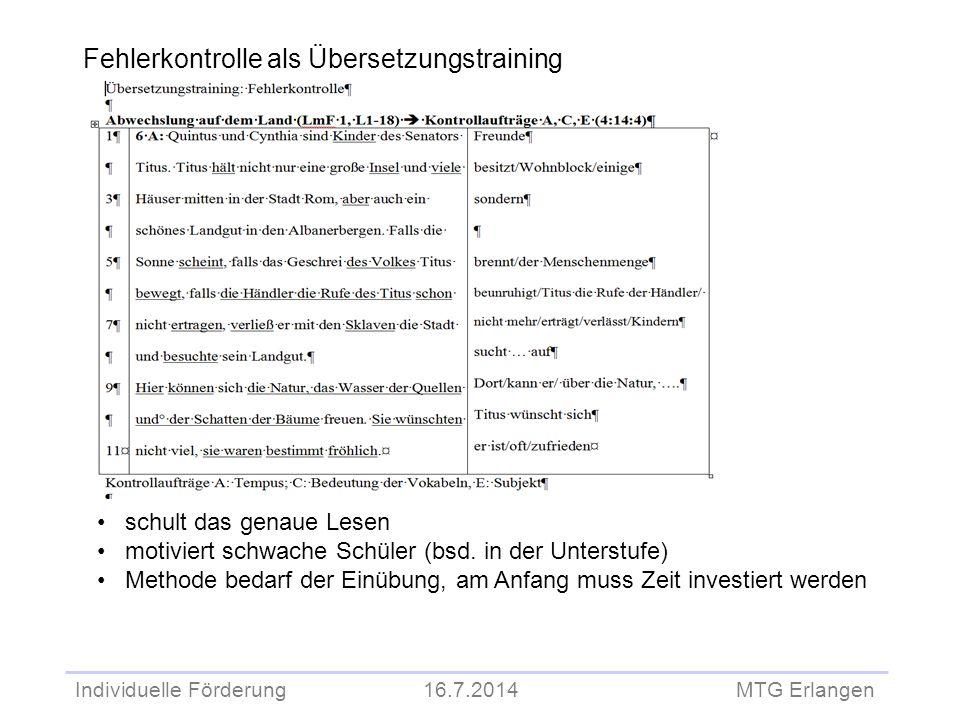 Individuelle Förderung 16.7.2014 MTG Erlangen Fehlerkontrolle als Übersetzungstraining schult das genaue Lesen motiviert schwache Schüler (bsd. in der