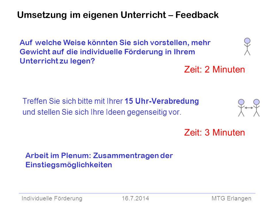 Individuelle Förderung 16.7.2014 MTG Erlangen Treffen Sie sich bitte mit Ihrer 15 Uhr-Verabredung und stellen Sie sich Ihre Ideen gegenseitig vor. Zei