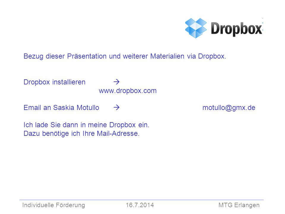 Individuelle Förderung 16.7.2014 MTG Erlangen Bezug dieser Präsentation und weiterer Materialien via Dropbox. Dropbox installieren  www.dropbox.com E