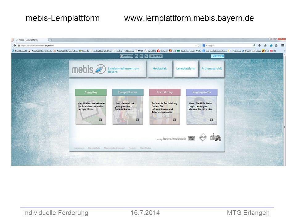 Individuelle Förderung 16.7.2014 MTG Erlangen mebis-Lernplattformwww.lernplattform.mebis.bayern.de