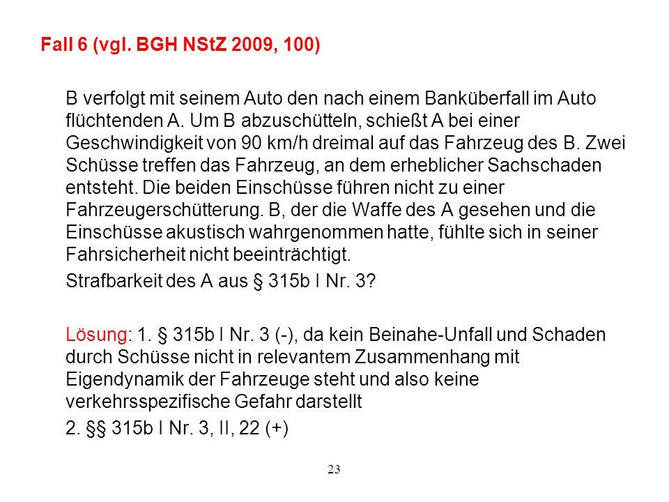 23 Fall 6 (vgl. BGH NStZ 2009, 100) B verfolgt mit seinem Auto den nach einem Banküberfall im Auto flüchtenden A. Um B abzuschütteln, schießt A bei ei