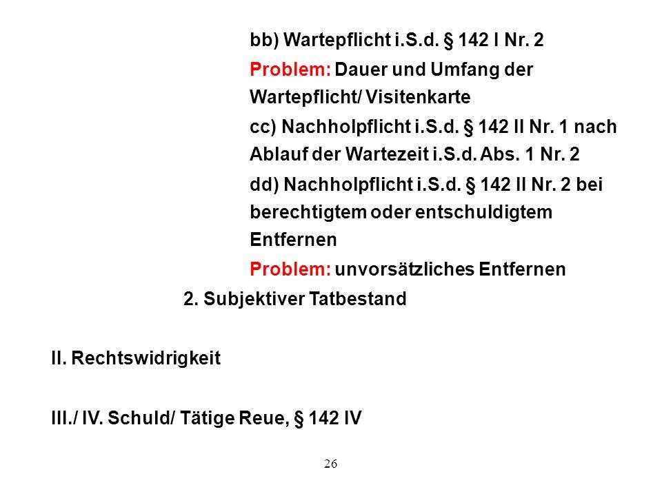 26 bb) Wartepflicht i.S.d. § 142 I Nr. 2 Problem: Dauer und Umfang der Wartepflicht/ Visitenkarte cc) Nachholpflicht i.S.d. § 142 II Nr. 1 nach Ablauf