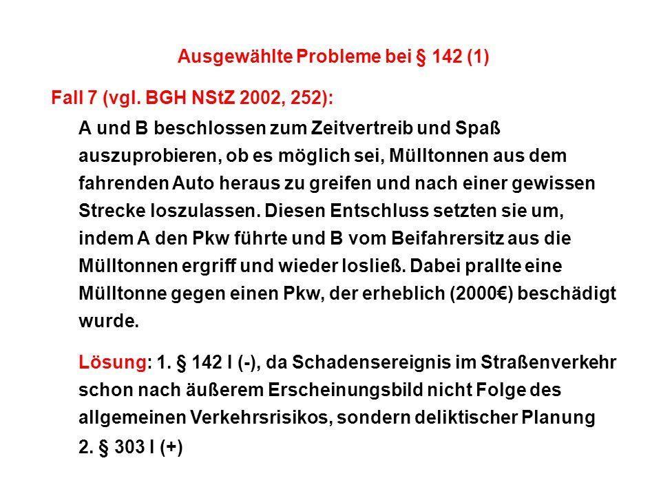 Ausgewählte Probleme bei § 142 (1) Fall 7 (vgl. BGH NStZ 2002, 252): A und B beschlossen zum Zeitvertreib und Spaß auszuprobieren, ob es möglich sei,