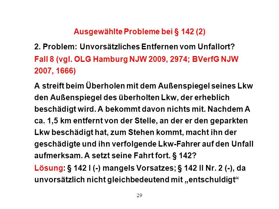 29 Ausgewählte Probleme bei § 142 (2) 2. Problem: Unvorsätzliches Entfernen vom Unfallort? Fall 8 (vgl. OLG Hamburg NJW 2009, 2974; BVerfG NJW 2007, 1