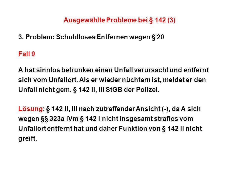 Ausgewählte Probleme bei § 142 (3) 3. Problem: Schuldloses Entfernen wegen § 20 Fall 9 A hat sinnlos betrunken einen Unfall verursacht und entfernt si