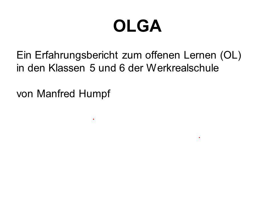 OLGA Ein Erfahrungsbericht zum offenen Lernen (OL) in den Klassen 5 und 6 der Werkrealschule von Manfred Humpf
