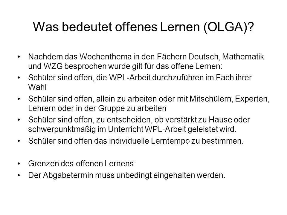 Was bedeutet offenes Lernen (OLGA)? Nachdem das Wochenthema in den Fächern Deutsch, Mathematik und WZG besprochen wurde gilt für das offene Lernen: Sc