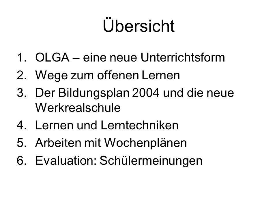 Übersicht 1.OLGA – eine neue Unterrichtsform 2.Wege zum offenen Lernen 3.Der Bildungsplan 2004 und die neue Werkrealschule 4.Lernen und Lerntechniken