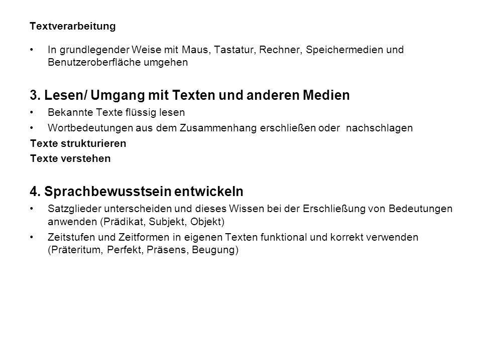 Textverarbeitung In grundlegender Weise mit Maus, Tastatur, Rechner, Speichermedien und Benutzeroberfläche umgehen 3. Lesen/ Umgang mit Texten und and