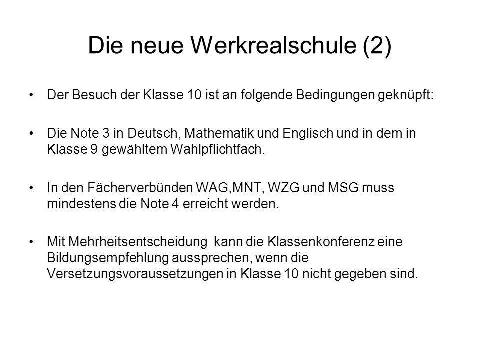 Die neue Werkrealschule (2) Der Besuch der Klasse 10 ist an folgende Bedingungen geknüpft: Die Note 3 in Deutsch, Mathematik und Englisch und in dem i