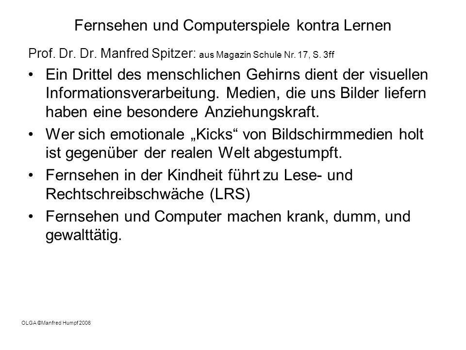 Fernsehen und Computerspiele kontra Lernen Prof. Dr. Dr. Manfred Spitzer: aus Magazin Schule Nr. 17, S. 3ff Ein Drittel des menschlichen Gehirns dient