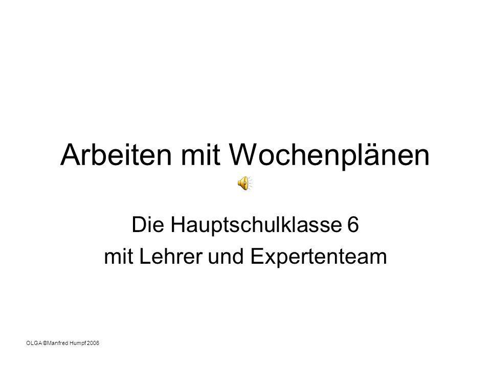 Arbeiten mit Wochenplänen Die Hauptschulklasse 6 mit Lehrer und Expertenteam OLGA ©Manfred Humpf 2006