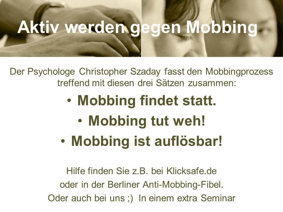 Cyber- Mobbing 1.1 Ich kann nichts dafür das die Welt so ist, wie sie ist! Aber es ist meine Schuld wenn sie so bleibt! Sommerhalter / © Fabian Dieter