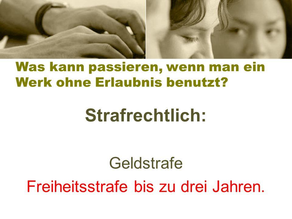Zivilrechtlich: Abmahnkosten / Anwaltsrechnung + Schadensersatz = summieren sich auf viele Tausend Euro! Was kann passieren, wenn man ein Werk ohne Er