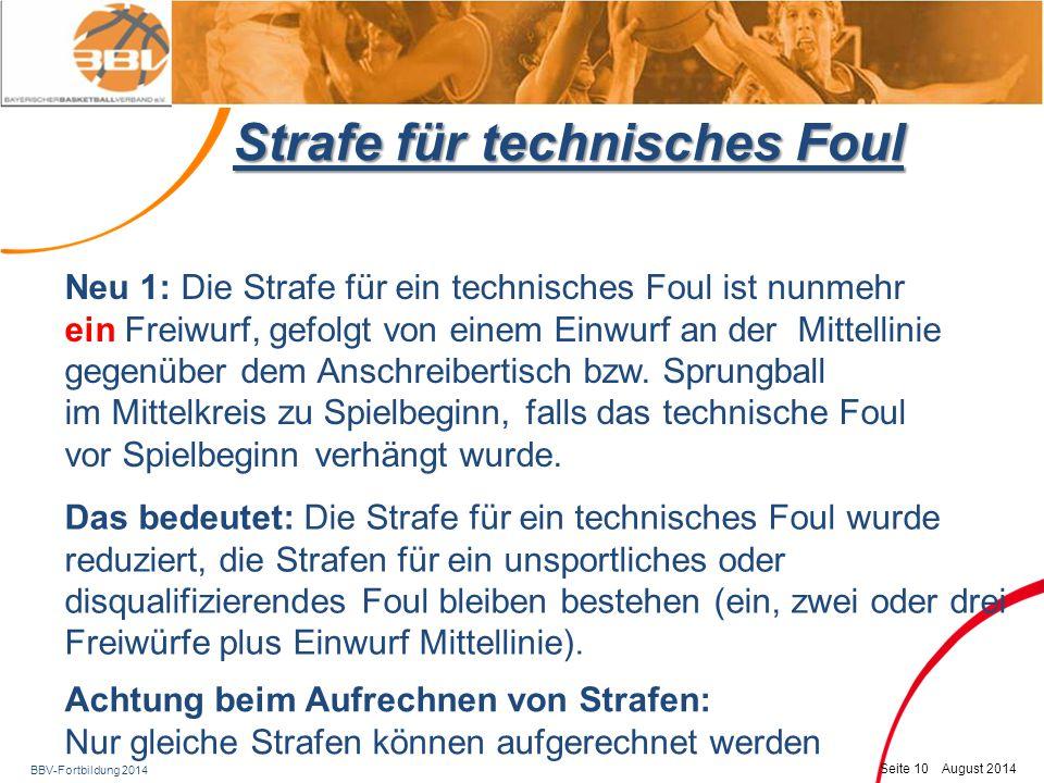 BBV-Fortbildung 2014 Seite 11 August 2014 Strafe für technisches Foul Neu 2: Ein Spieler ist bis zum Spielende zu disqualifizieren, wenn gegen ihn das zweite technische Foul verhängt wurde.