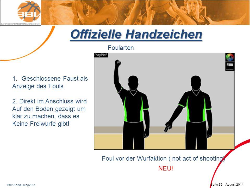 BBV-Fortbildung 2014 Seite 40 August 2014 Offizielle Handzeichen Spezielle Foularten DoppelfoulTechnisches Foul – Bitte mit sichtbarer Handfläche.