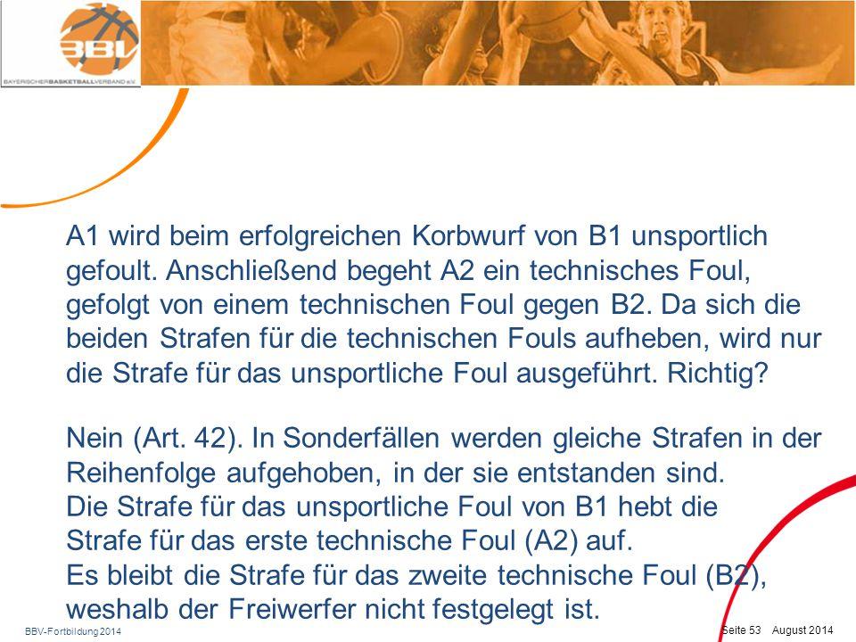 BBV-Fortbildung 2014 Seite 54 August 2014 A1 wird beim nicht erfolgreichen Korbwurf von B1 unsportlich gefoult.
