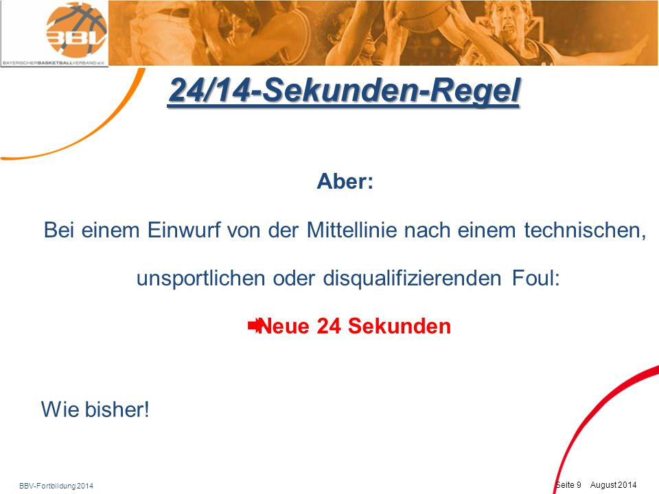 BBV-Fortbildung 2014 Seite 10 August 2014 Strafe für technisches Foul Neu 1: Die Strafe für ein technisches Foul ist nunmehr ein Freiwurf, gefolgt von einem Einwurf an der Mittellinie gegenüber dem Anschreibertisch bzw.