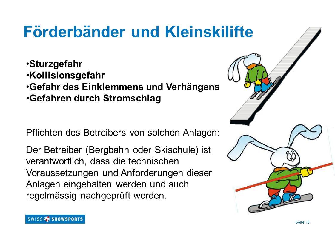 Seite 10 Förderbänder und Kleinskilifte Sturzgefahr Kollisionsgefahr Gefahr des Einklemmens und Verhängens Gefahren durch Stromschlag Pflichten des Be