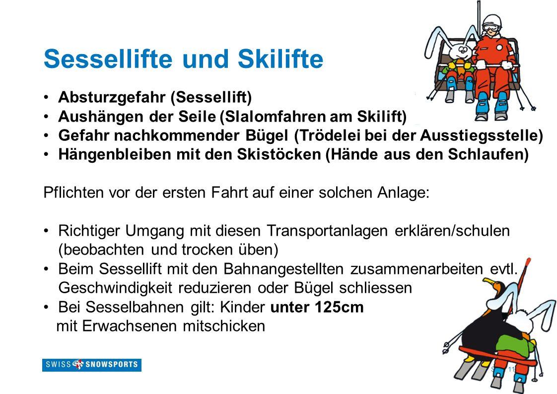 Seite 11 Sessellifte und Skilifte Absturzgefahr (Sessellift) Aushängen der Seile (Slalomfahren am Skilift) Gefahr nachkommender Bügel (Trödelei bei de
