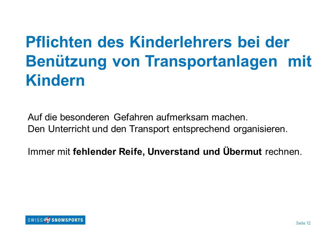 Seite 12 Pflichten des Kinderlehrers bei der Benützung von Transportanlagen mit Kindern Auf die besonderen Gefahren aufmerksam machen. Den Unterricht