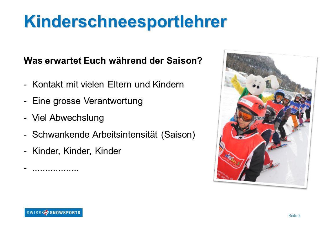 Seite 2 Kinderschneesportlehrer Was erwartet Euch während der Saison? - Kontakt mit vielen Eltern und Kindern - Eine grosse Verantwortung - Viel Abwec