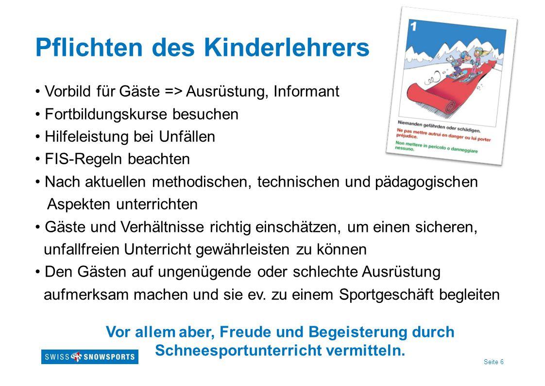 Seite 6 Pflichten des Kinderlehrers Vorbild für Gäste => Ausrüstung, Informant Fortbildungskurse besuchen Hilfeleistung bei Unfällen FIS-Regeln beacht