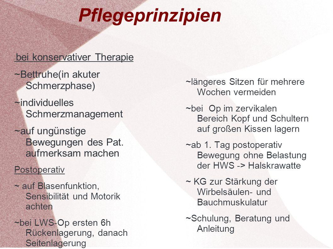 Pflegeprinzipien - - bei konservativer Therapie ~Bettruhe(in akuter Schmerzphase) ~individuelles Schmerzmanagement ~auf ungünstige Bewegungen des Pat.