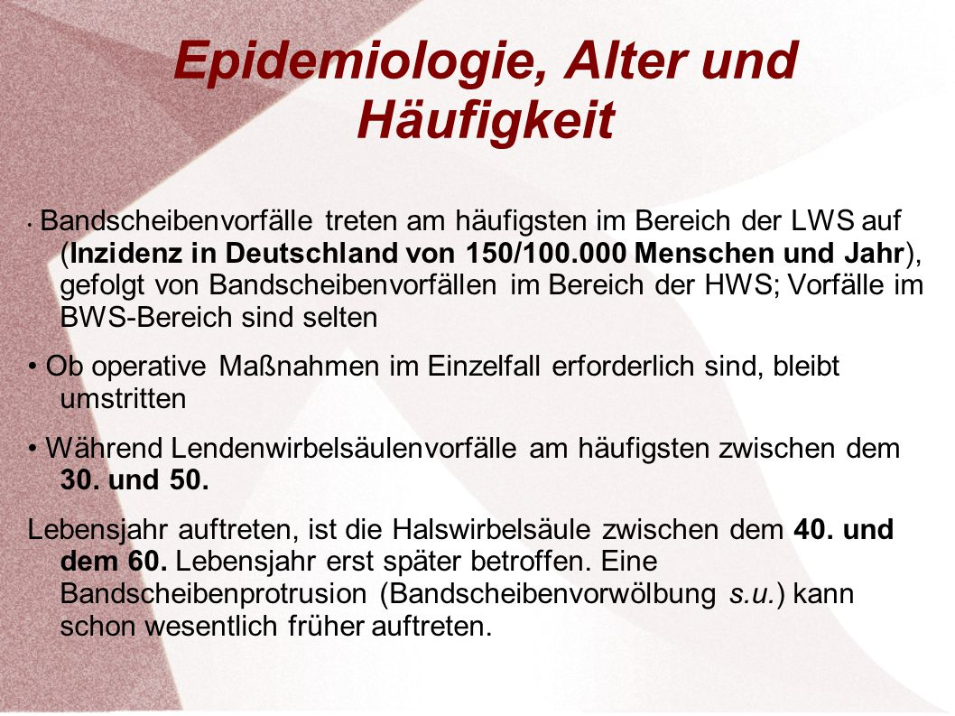 Epidemiologie, Alter und Häufigkeit Bandscheibenvorfälle treten am häufigsten im Bereich der LWS auf (Inzidenz in Deutschland von 150/100.000 Menschen