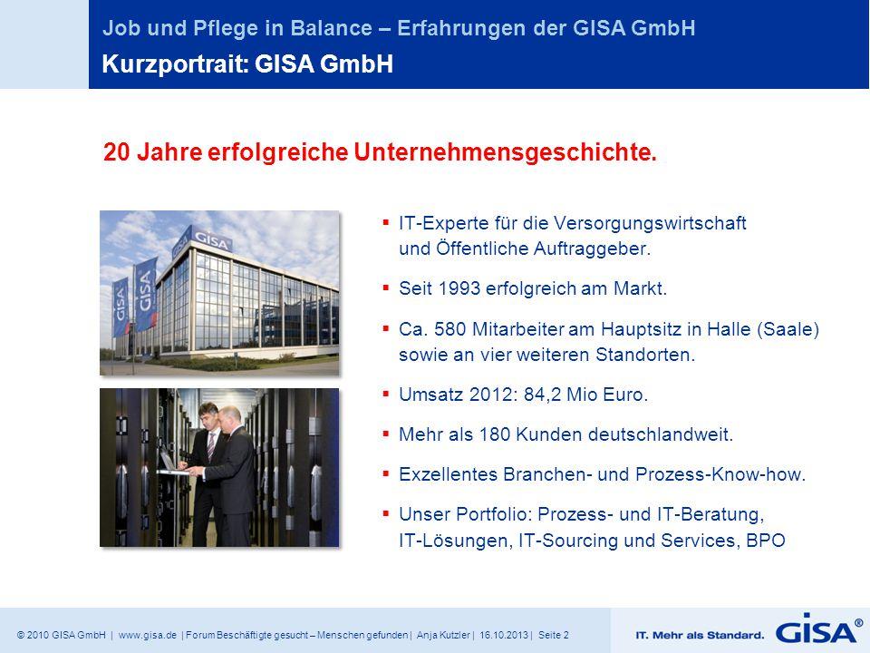 © 2010 GISA GmbH | www.gisa.de | Forum Beschäftigte gesucht – Menschen gefunden | Anja Kutzler | 16.10.2013 | Seite 2 Job und Pflege in Balance – Erfa