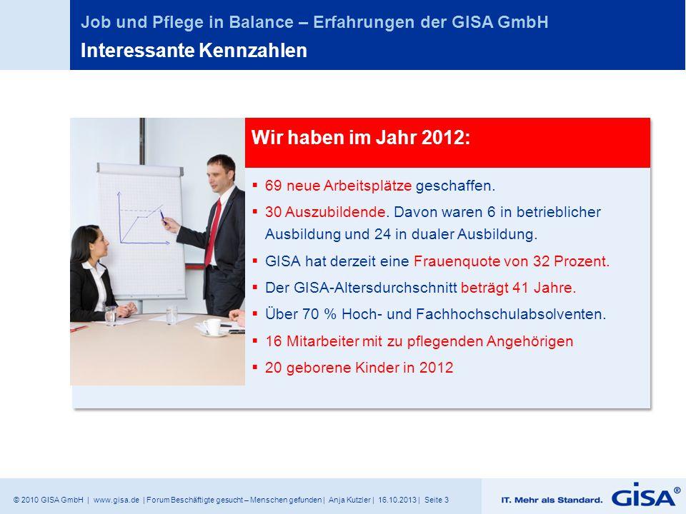 © 2010 GISA GmbH | www.gisa.de | Forum Beschäftigte gesucht – Menschen gefunden | Anja Kutzler | 16.10.2013 | Seite 3 Job und Pflege in Balance – Erfa