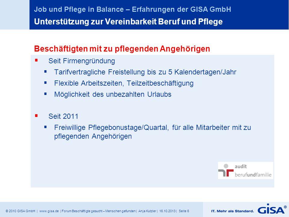 © 2010 GISA GmbH | www.gisa.de | Forum Beschäftigte gesucht – Menschen gefunden | Anja Kutzler | 16.10.2013 | Seite 6 Job und Pflege in Balance – Erfa