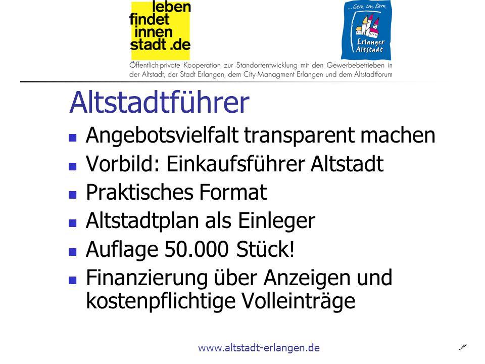 www.altstadt-erlangen.de Altstadtführer Angebotsvielfalt transparent machen Vorbild: Einkaufsführer Altstadt Praktisches Format Altstadtplan als Einleger Auflage 50.000 Stück.