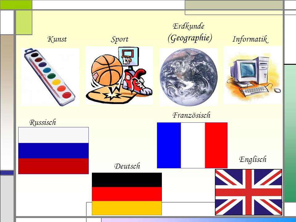 Kunst Englisch Französisch Sport Erdkunde (Geographie) Informatik Deutsch Russisch