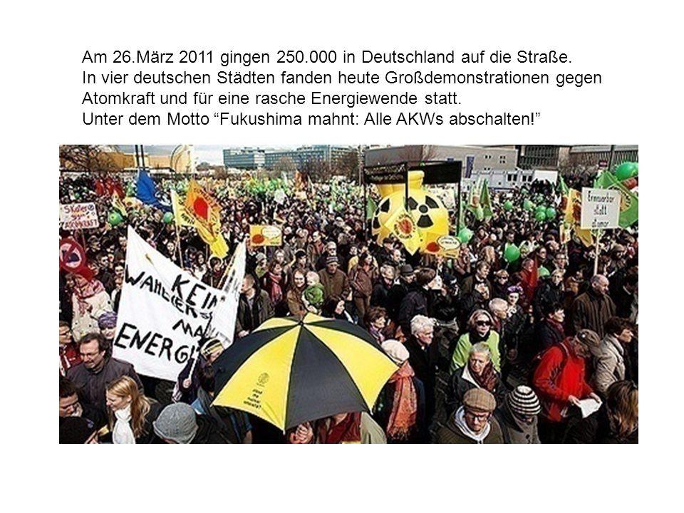 Am 26.März 2011 gingen 250.000 in Deutschland auf die Straße. In vier deutschen Städten fanden heute Großdemonstrationen gegen Atomkraft und für eine