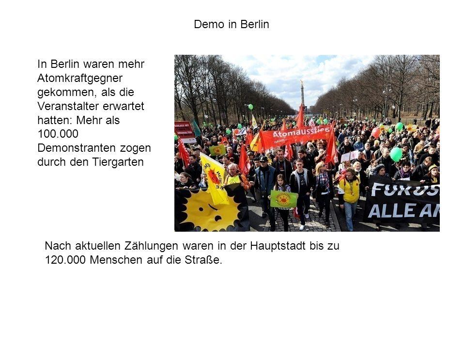 In Berlin waren mehr Atomkraftgegner gekommen, als die Veranstalter erwartet hatten: Mehr als 100.000 Demonstranten zogen durch den Tiergarten Demo in Berlin Nach aktuellen Zählungen waren in der Hauptstadt bis zu 120.000 Menschen auf die Straße.