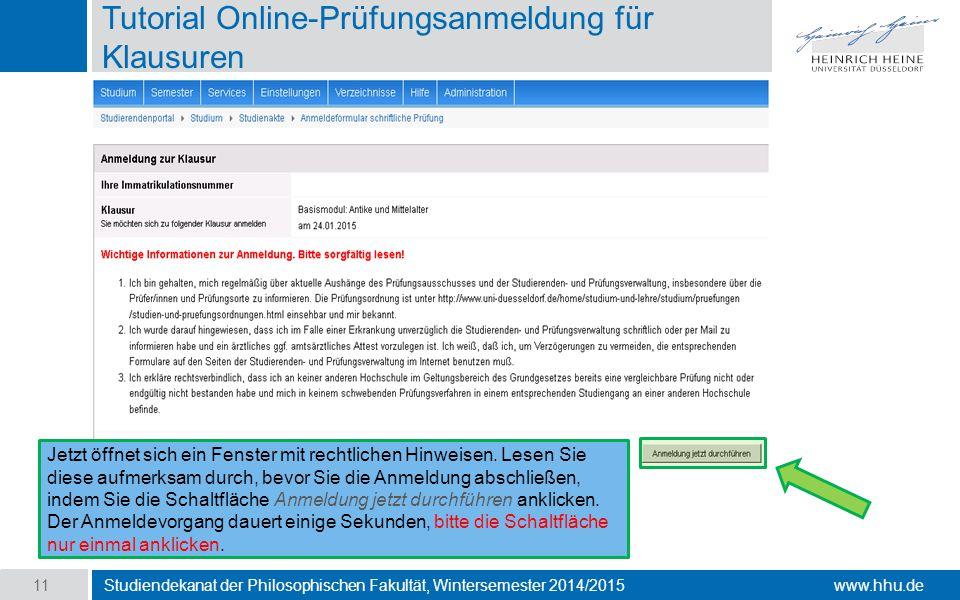 www.hhu.de Tutorial Online-Prüfungsanmeldung für Klausuren Studiendekanat der Philosophischen Fakultät, Wintersemester 2014/2015 11 Jetzt öffnet sich ein Fenster mit rechtlichen Hinweisen.