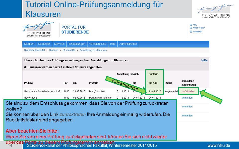 www.hhu.de Tutorial Online-Prüfungsanmeldung für Klausuren Studiendekanat der Philosophischen Fakultät, Wintersemester 2014/2015 14 Sie sind zu dem Entschluss gekommen, dass Sie von der Prüfung zurücktreten wollen.