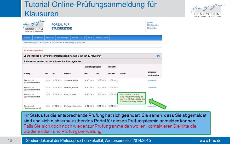 www.hhu.de Tutorial Online-Prüfungsanmeldung für Klausuren Studiendekanat der Philosophischen Fakultät, Wintersemester 2014/2015 16 Ihr Status für die entsprechende Prüfung hat sich geändert.