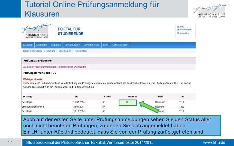 www.hhu.de Tutorial Online-Prüfungsanmeldung für Klausuren Studiendekanat der Philosophischen Fakultät, Wintersemester 2014/2015 17 Auch auf der ersten Seite unter Prüfungsanmeldungen sehen Sie den Status aller noch nicht benoteten Prüfungen, zu denen Sie sich angemeldet haben.