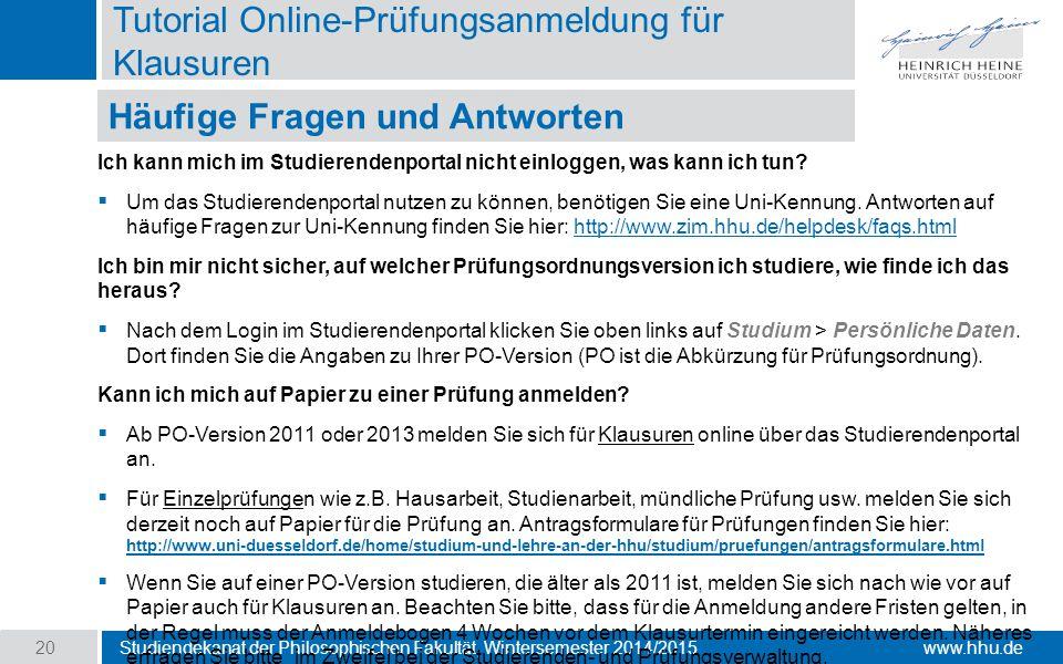 www.hhu.de Tutorial Online-Prüfungsanmeldung für Klausuren Studiendekanat der Philosophischen Fakultät, Wintersemester 2014/2015 20 Ich kann mich im Studierendenportal nicht einloggen, was kann ich tun.