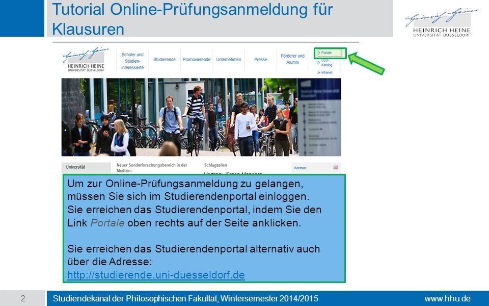 www.hhu.de Tutorial Online-Prüfungsanmeldung für Klausuren Studiendekanat der Philosophischen Fakultät, Wintersemester 2014/2015 2 Um zur Online-Prüfungsanmeldung zu gelangen, müssen Sie sich im Studierendenportal einloggen.