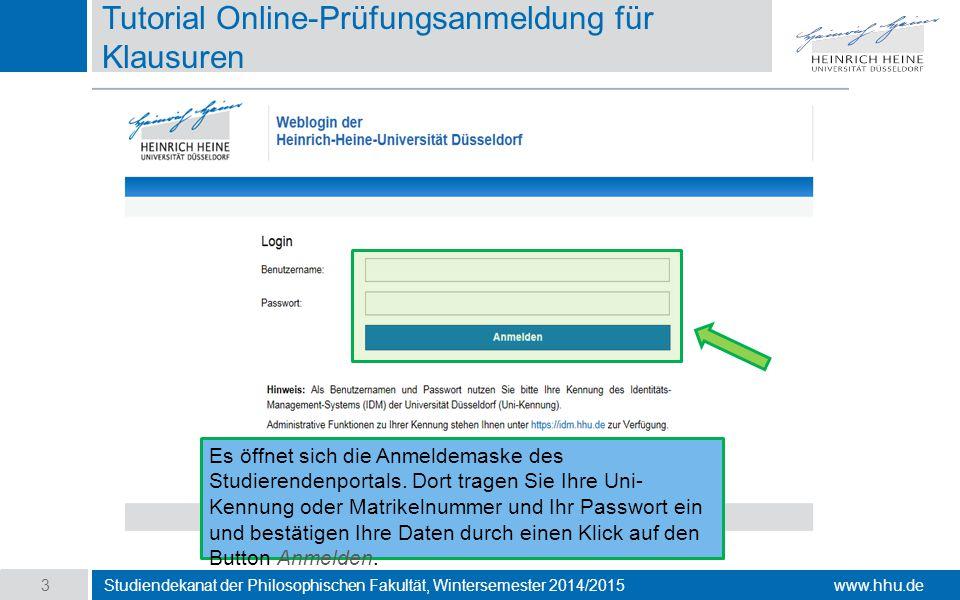 www.hhu.de Tutorial Online-Prüfungsanmeldung für Klausuren Studiendekanat der Philosophischen Fakultät, Wintersemester 2014/2015 3 Es öffnet sich die Anmeldemaske des Studierendenportals.