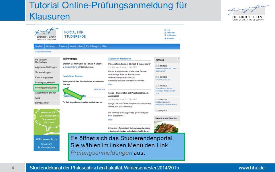 www.hhu.de Tutorial Online-Prüfungsanmeldung für Klausuren Studiendekanat der Philosophischen Fakultät, Wintersemester 2014/2015 4 Es öffnet sich das Studierendenportal.