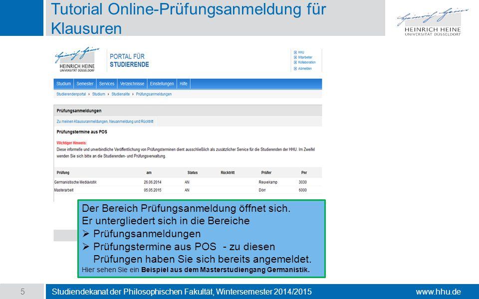 www.hhu.de Tutorial Online-Prüfungsanmeldung für Klausuren Studiendekanat der Philosophischen Fakultät, Wintersemester 2014/2015 5 Der Bereich Prüfungsanmeldung öffnet sich.