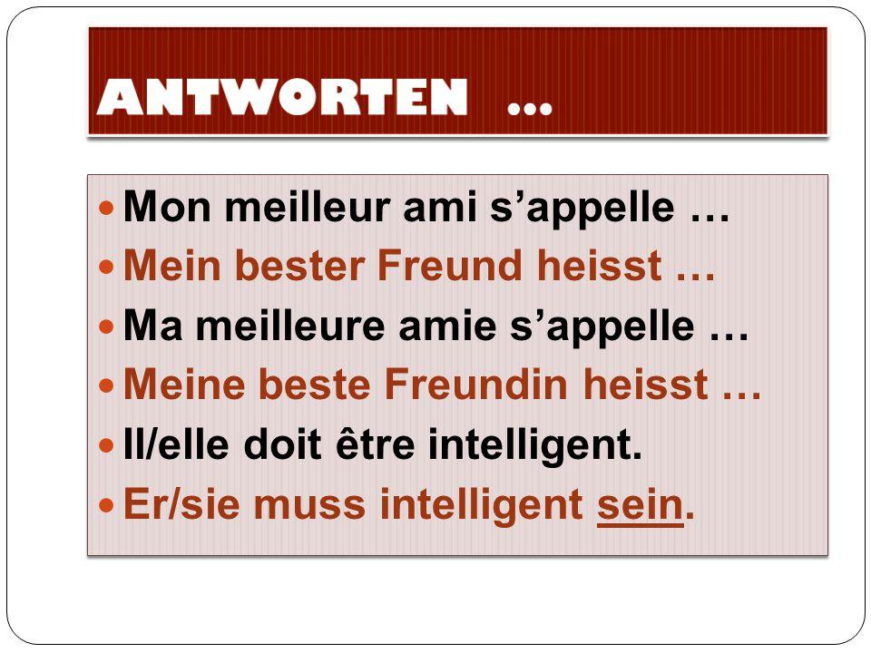 Mon meilleur ami s'appelle … Mein bester Freund heisst … Ma meilleure amie s'appelle … Meine beste Freundin heisst … Il/elle doit être intelligent.