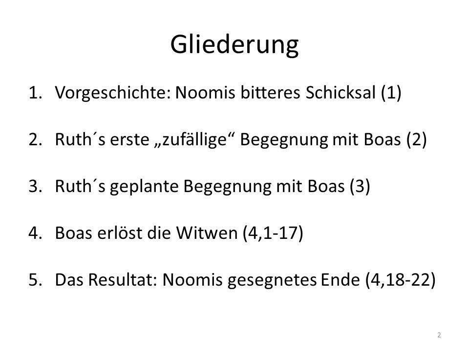 """Gliederung 1.Vorgeschichte: Noomis bitteres Schicksal (1) 2.Ruth´s erste """"zufällige"""" Begegnung mit Boas (2) 3.Ruth´s geplante Begegnung mit Boas (3) 4"""