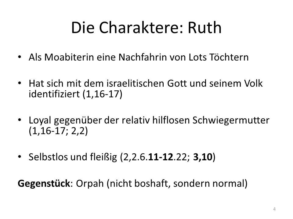 Die Charaktere: Ruth Als Moabiterin eine Nachfahrin von Lots Töchtern Hat sich mit dem israelitischen Gott und seinem Volk identifiziert (1,16-17) Loy