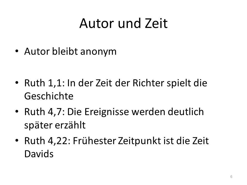 Autor und Zeit Autor bleibt anonym Ruth 1,1: In der Zeit der Richter spielt die Geschichte Ruth 4,7: Die Ereignisse werden deutlich später erzählt Rut